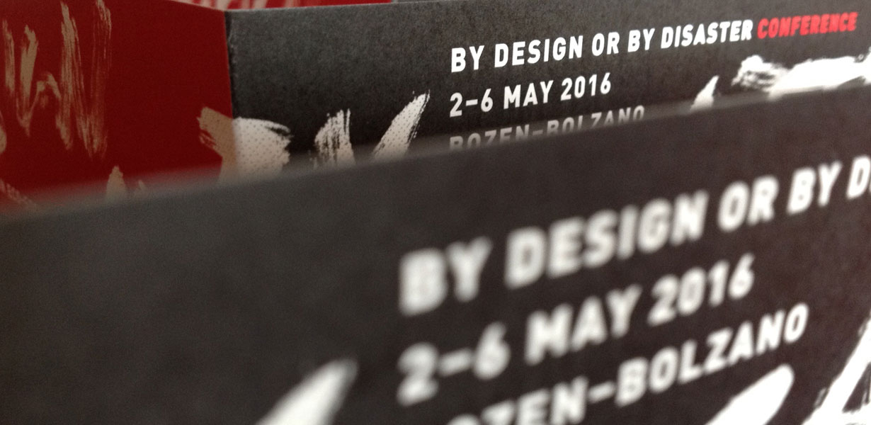 By Design or by Disaster 2016, 2-7 May @ unibz