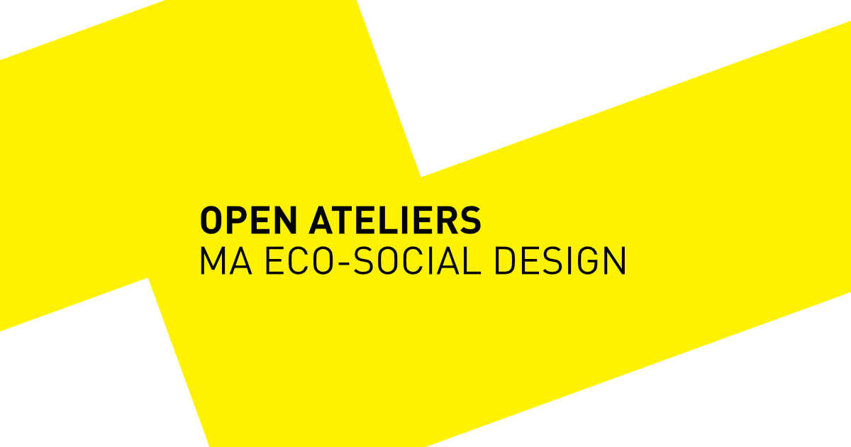 OPEN Ateliers of the MA Eco-Social Design Fr/Sa 20/21.1.