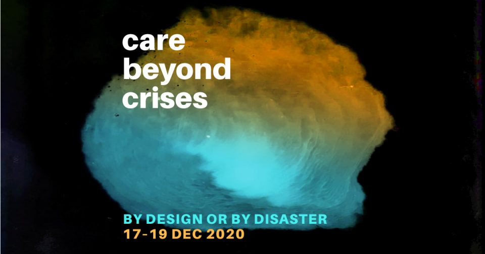CARE BEYOND CRISES ∙ By Design or by Disaster Conference 2020