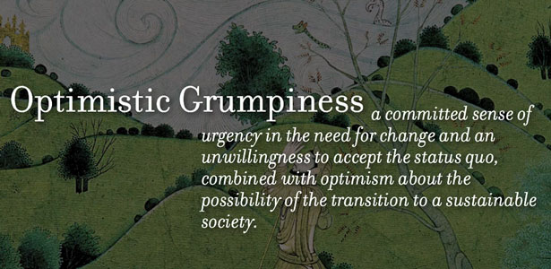 Optimistic Grumpiness & other qualities of Transition Design